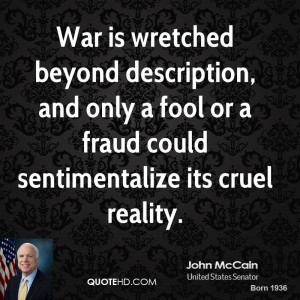 john-mccain-john-mccain-war-is-wretched-beyond-description-and-only-a ...