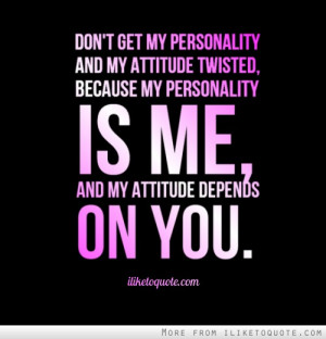 Don't Get My Personality And My Attitude Twisted