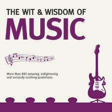 The Wit And Wisdom Of Music