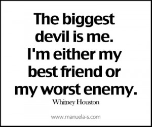 The Biggest devil Is Me. I'm Either My Best Friend or My Worst Enemy ...