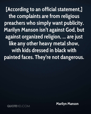 are from religious preachers who simply want publicity. Marilyn Manson ...