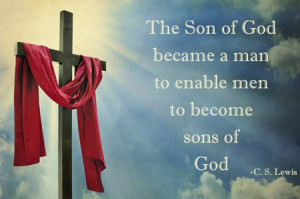 The Son of God became man to enable men to become sons of God