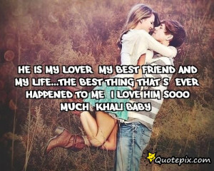 He is my lover, my best friend and my life...the best thing that