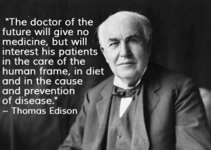 ... , in diet and in the cause and prevention of disease. - Thomas Edison