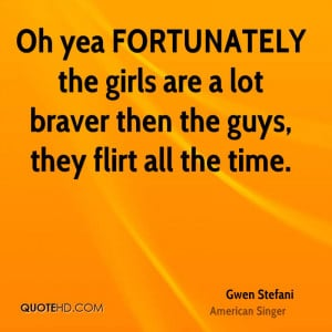 Oh yea FORTUNATELY the girls are a lot braver then the guys, they ...