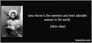 Lena Horne is the sweetest and most adorable woman in the world ...