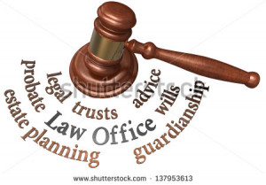 Gavel with legal concepts of estate planning probate wills attorney ...