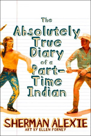 The Absolutely True Diary of a Part-Time Indian . Sherman Alexie, 2007 ...