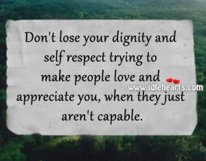 ... , Capable, Dignity, Lose, Love, People, Respect, Self, Self Respect