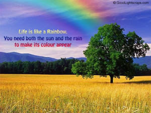 ... Rainbow You need both the sun and the rain to make its colour appear