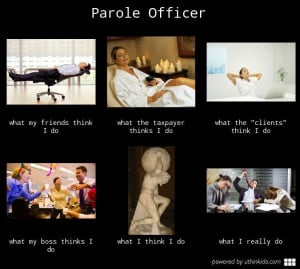 Parole officer - What people think I do, What I really do