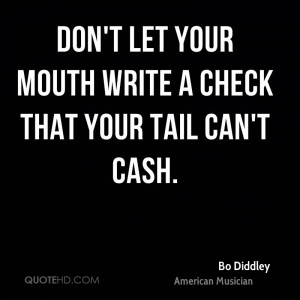 Dont Let Your Mouth Write A Check Cant Cash You