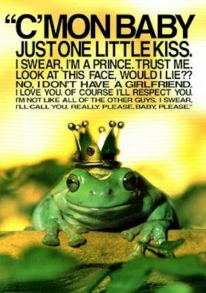 You have to kiss a lot of frog to find your prince charming