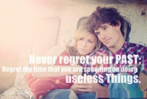 Never Regret Your Past Regret The Time That You Are Spending On Doing ...
