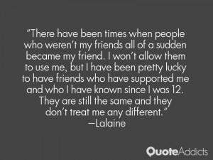 There have been times when people who weren't my friends all of a ...