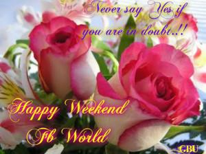 Happy Weekend FB World
