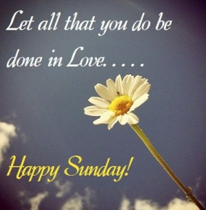 Let all that you do be done in love... Happy Sunday!