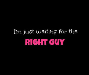 Just Waiting For The Right Guy
