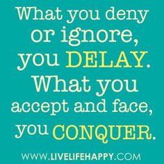 ... and ADDICTION. DELAY or CONQUER will determine quality of your life