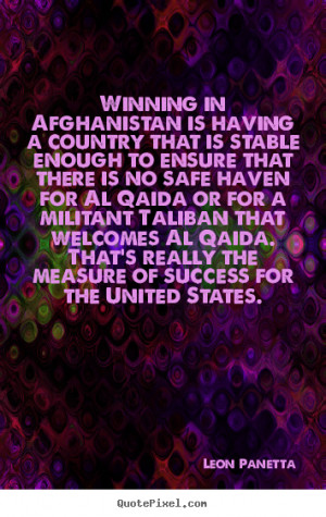 ... Qaida or for a militant Taliban that welcomes Al Qaida. That's really