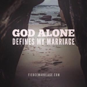 God alone defines my marriage.