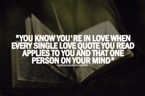 You know you're in love when every single love quote you read applies ...