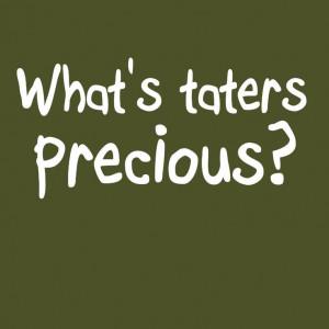 WHAT'S TATERS PRECIOUS T-shirt Gollum LOTR hobbit funny po-ta-toes ...