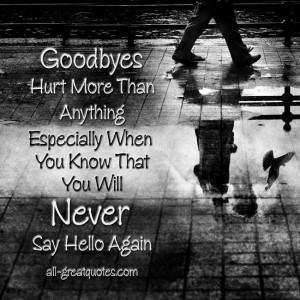 Goodbyes Hurt More Than Anything, Especially When You Know That You ...