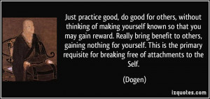 Just practice good, do good for others, without thinking of making ...