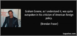 Graham Greene, as I understand it, was quite outspoken in his ...
