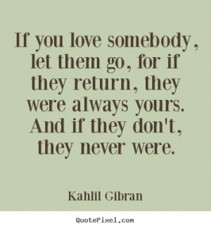 Quotes about love - If you love somebody, let them go, for if they ...