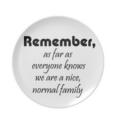 Are we a dysfunctional family? Don't answer that one! More