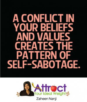 ... in your beliefs and values creates the pattern of self-sabotage