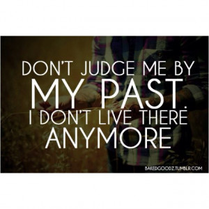 Don't pass judgement unless you have walked in my shoes. Everyone ...