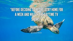 Before deciding to retire, stay home for a week and watch the daytime ...