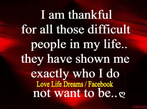 am thankful for all those difficult people in my life..