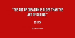 The art of creation is older than the art of killing.""