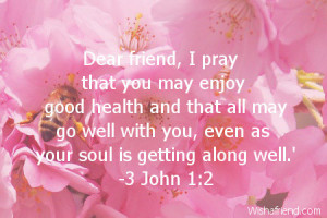 Dear friend, I pray that you may enjoy good health and that all may go ...