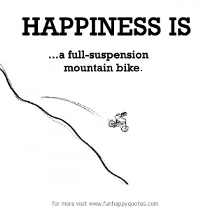 Happiness is, a full-suspension mountain bike.