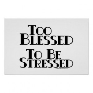 Too Blessed to be Stressed Posters