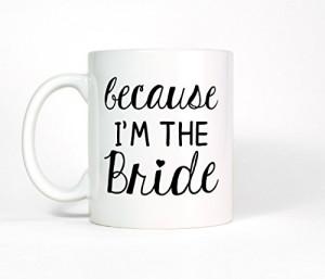 Because I'm The Bride Ceramic Mug, Wedding Coffee Cup, Engagement ...