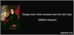 Change starts when someone sees the next step. - William Drayton