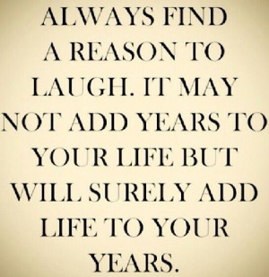 Laughter. It a adds #Life to your years.