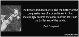 art is also the history of the progressive loss of art's audience. Art ...