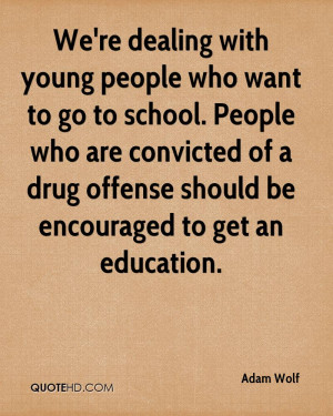 We're dealing with young people who want to go to school. People who ...