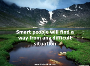 Funny Quotes About Difficult People Smart people will find a way