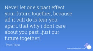 ... apart, that why i dont care about you past...just our future together