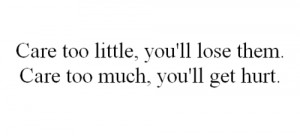 care, cycle, get hurt, quotes, too little, too much, vicious, lose ...