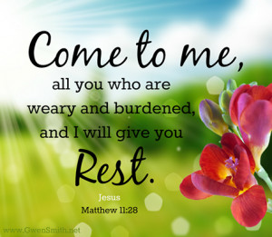 ... to me all you who are weary and burdened, and I will give you rest