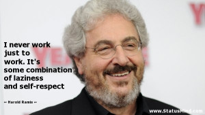 ... of laziness and self-respect - Harold Ramis Quotes - StatusMind.com